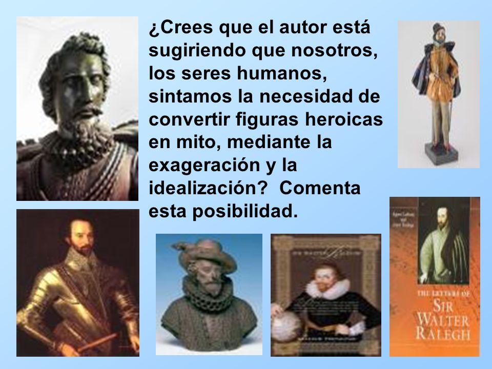 ¿Crees que el autor está sugiriendo que nosotros, los seres humanos, sintamos la necesidad de convertir figuras heroicas en mito, mediante la exagerac