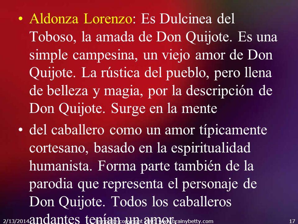 Aldonza Lorenzo: Es Dulcinea del Toboso, la amada de Don Quijote. Es una simple campesina, un viejo amor de Don Quijote. La rústica del pueblo, pero l