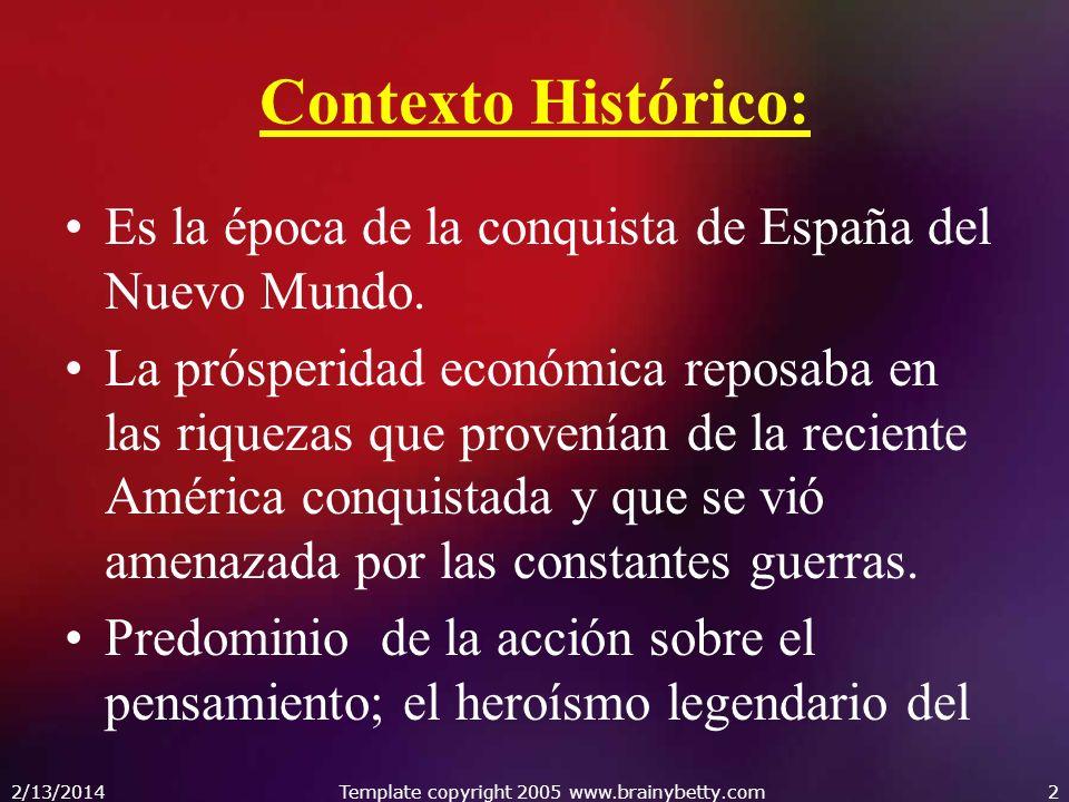 2/13/2014Template copyright 2005 www.brainybetty.com2 Contexto Histórico: Es la época de la conquista de España del Nuevo Mundo. La prósperidad económ