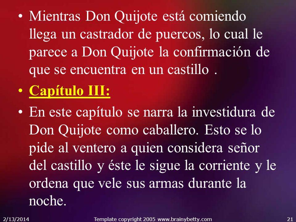 Mientras Don Quijote está comiendo llega un castrador de puercos, lo cual le parece a Don Quijote la confirmación de que se encuentra en un castillo.