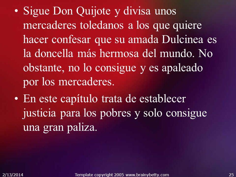 Sigue Don Quijote y divisa unos mercaderes toledanos a los que quiere hacer confesar que su amada Dulcinea es la doncella más hermosa del mundo. No ob