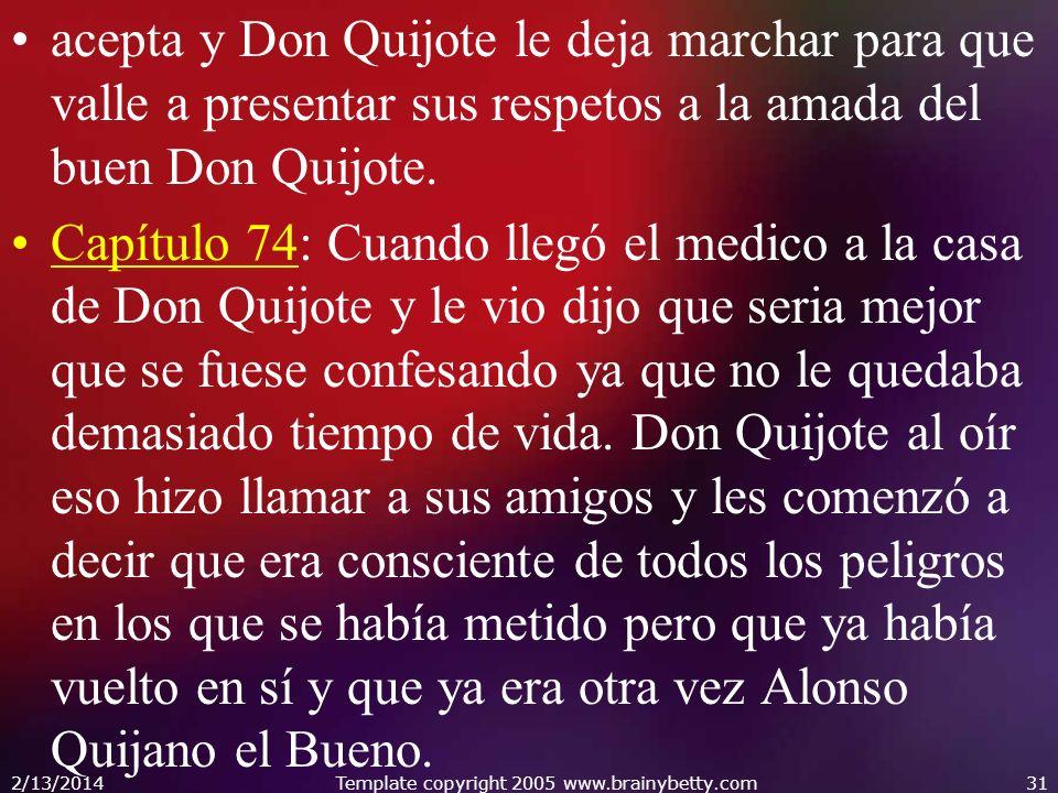 acepta y Don Quijote le deja marchar para que valle a presentar sus respetos a la amada del buen Don Quijote. Capítulo 74: Cuando llegó el medico a la