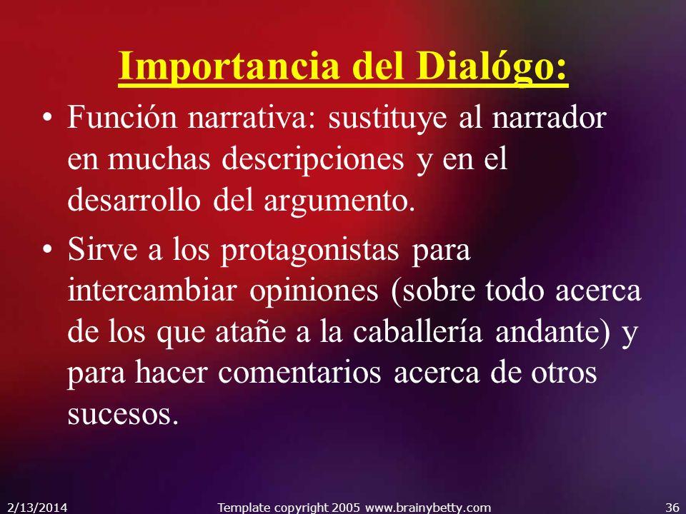 Importancia del Dialógo: Función narrativa: sustituye al narrador en muchas descripciones y en el desarrollo del argumento. Sirve a los protagonistas