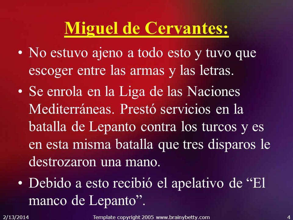 Miguel de Cervantes: No estuvo ajeno a todo esto y tuvo que escoger entre las armas y las letras. Se enrola en la Liga de las Naciones Mediterráneas.