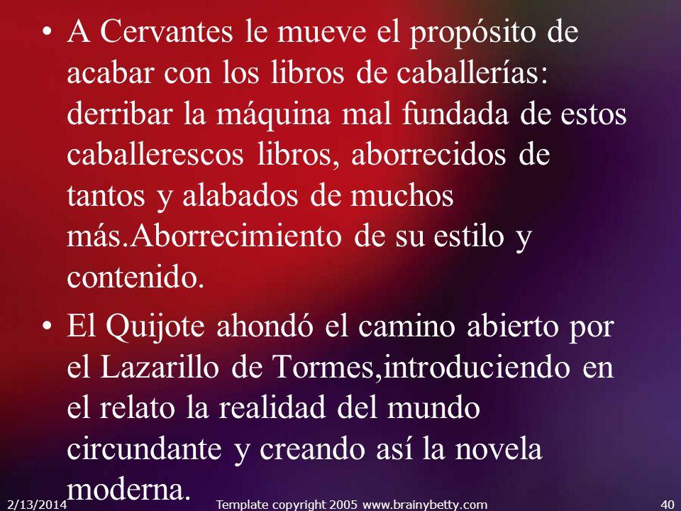 A Cervantes le mueve el propósito de acabar con los libros de caballerías: derribar la máquina mal fundada de estos caballerescos libros, aborrecidos