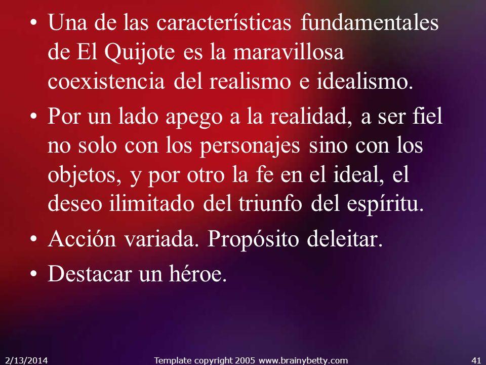 Una de las características fundamentales de El Quijote es la maravillosa coexistencia del realismo e idealismo. Por un lado apego a la realidad, a ser