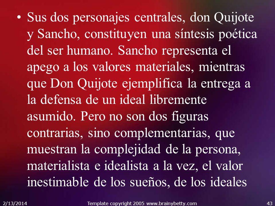 Sus dos personajes centrales, don Quijote y Sancho, constituyen una síntesis poética del ser humano. Sancho representa el apego a los valores material