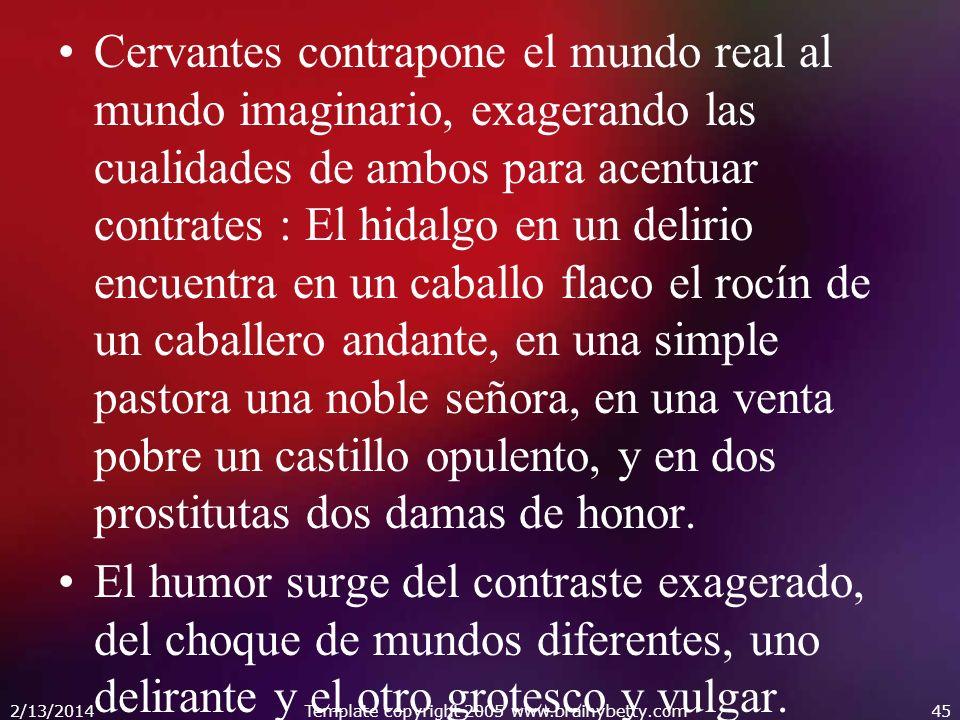 Cervantes contrapone el mundo real al mundo imaginario, exagerando las cualidades de ambos para acentuar contrates : El hidalgo en un delirio encuentr