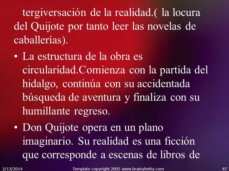 tergiversación de la realidad.( la locura del Quijote por tanto leer las novelas de caballerías). La estructura de la obra es circularidad.Comienza co