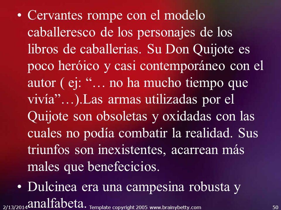 Cervantes rompe con el modelo caballeresco de los personajes de los libros de caballerias. Su Don Quijote es poco heróico y casi contemporáneo con el