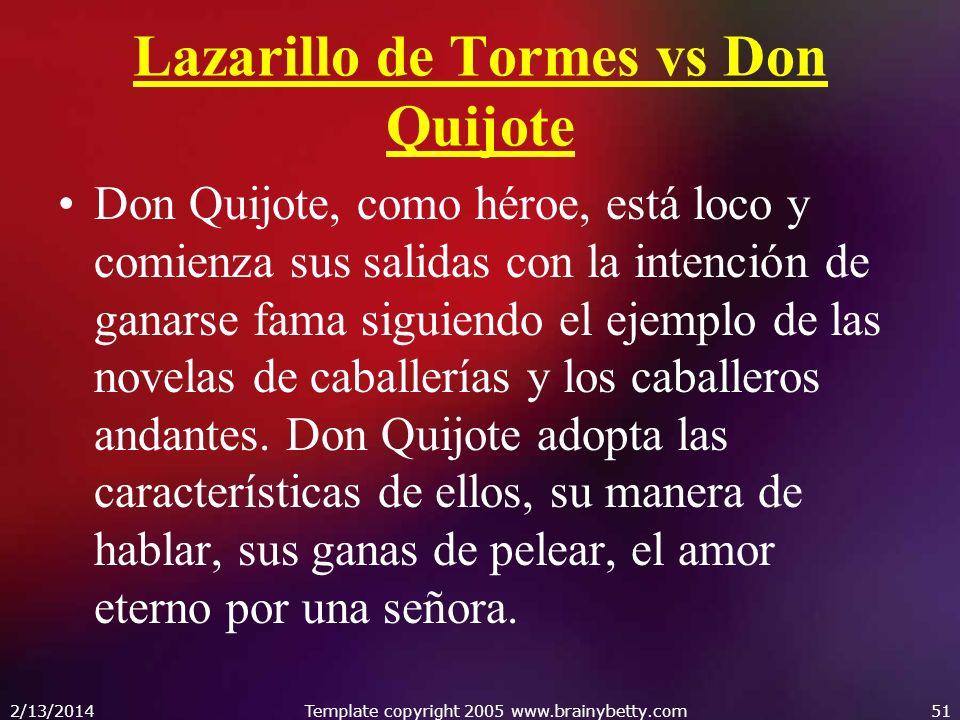 Lazarillo de Tormes vs Don Quijote Don Quijote, como héroe, está loco y comienza sus salidas con la intención de ganarse fama siguiendo el ejemplo de