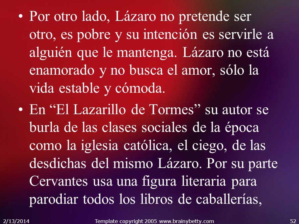Por otro lado, Lázaro no pretende ser otro, es pobre y su intención es servirle a alguién que le mantenga. Lázaro no está enamorado y no busca el amor