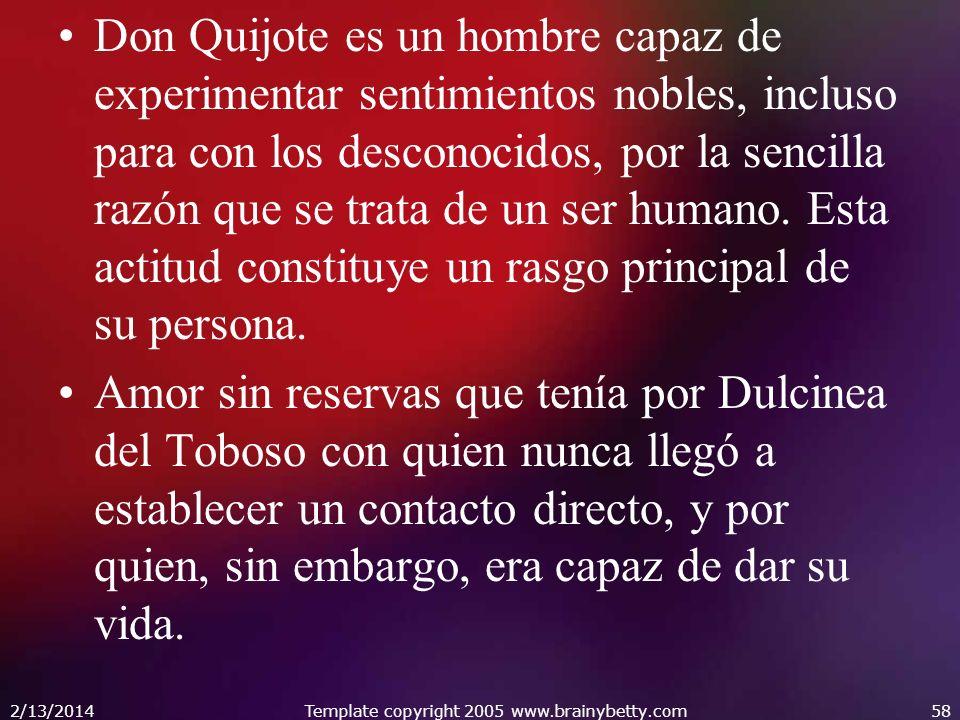 Don Quijote es un hombre capaz de experimentar sentimientos nobles, incluso para con los desconocidos, por la sencilla razón que se trata de un ser hu