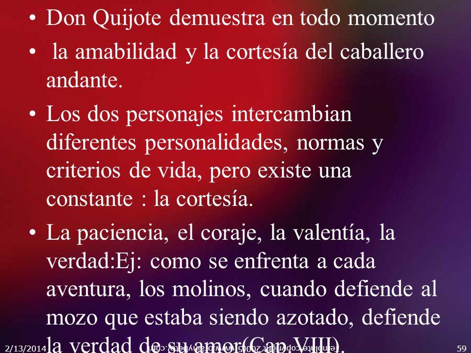 Don Quijote demuestra en todo momento la amabilidad y la cortesía del caballero andante. Los dos personajes intercambian diferentes personalidades, no