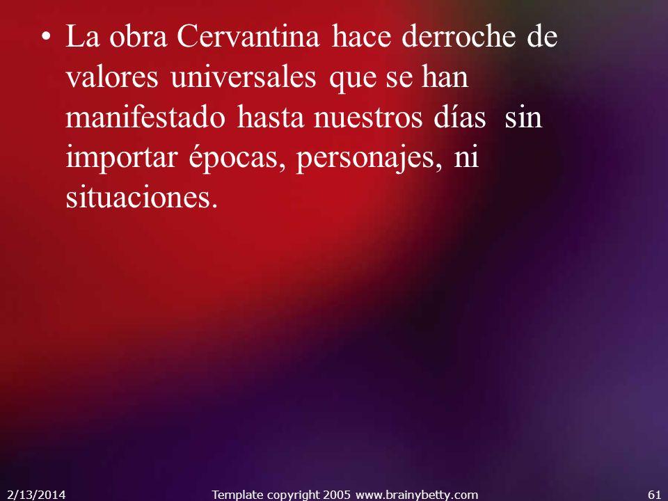 La obra Cervantina hace derroche de valores universales que se han manifestado hasta nuestros días sin importar épocas, personajes, ni situaciones. 2/