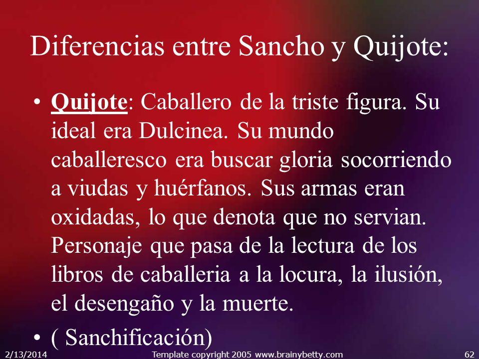 Diferencias entre Sancho y Quijote: Quijote: Caballero de la triste figura. Su ideal era Dulcinea. Su mundo caballeresco era buscar gloria socorriendo