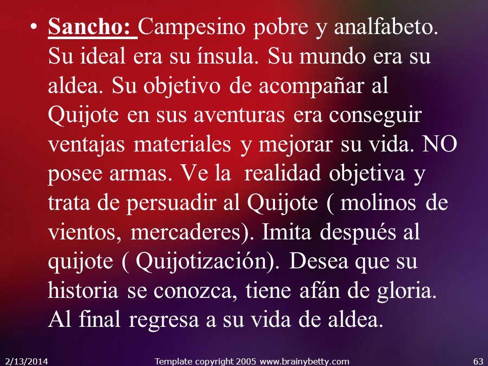 Sancho: Campesino pobre y analfabeto. Su ideal era su ínsula. Su mundo era su aldea. Su objetivo de acompañar al Quijote en sus aventuras era consegui