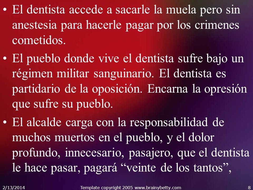 El dentista accede a sacarle la muela pero sin anestesia para hacerle pagar por los crimenes cometidos.