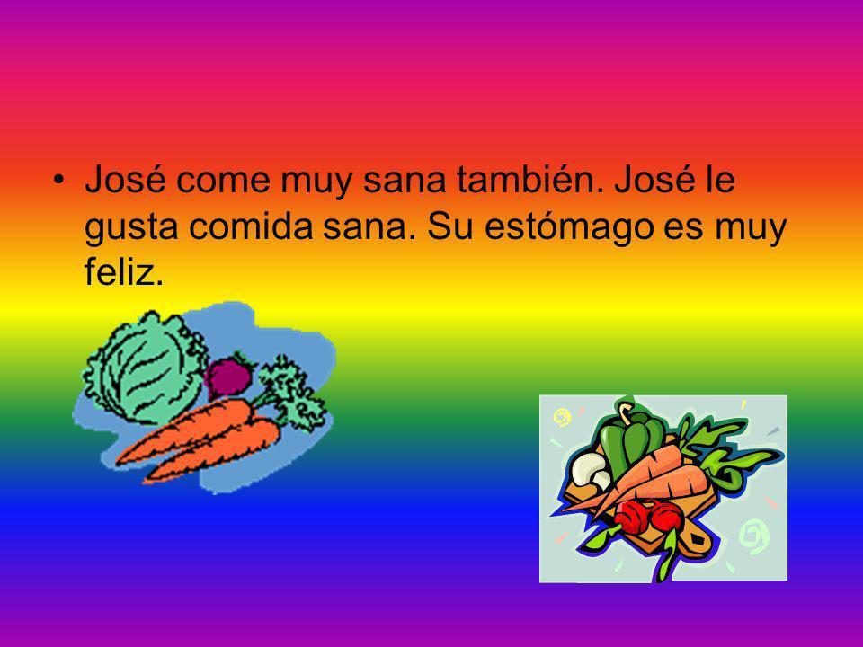 José come muy sana también. José le gusta comida sana. Su estómago es muy feliz.