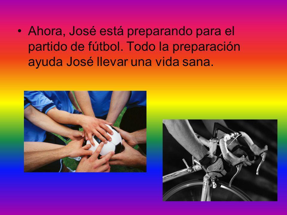 Ahora, José está preparando para el partido de fútbol.
