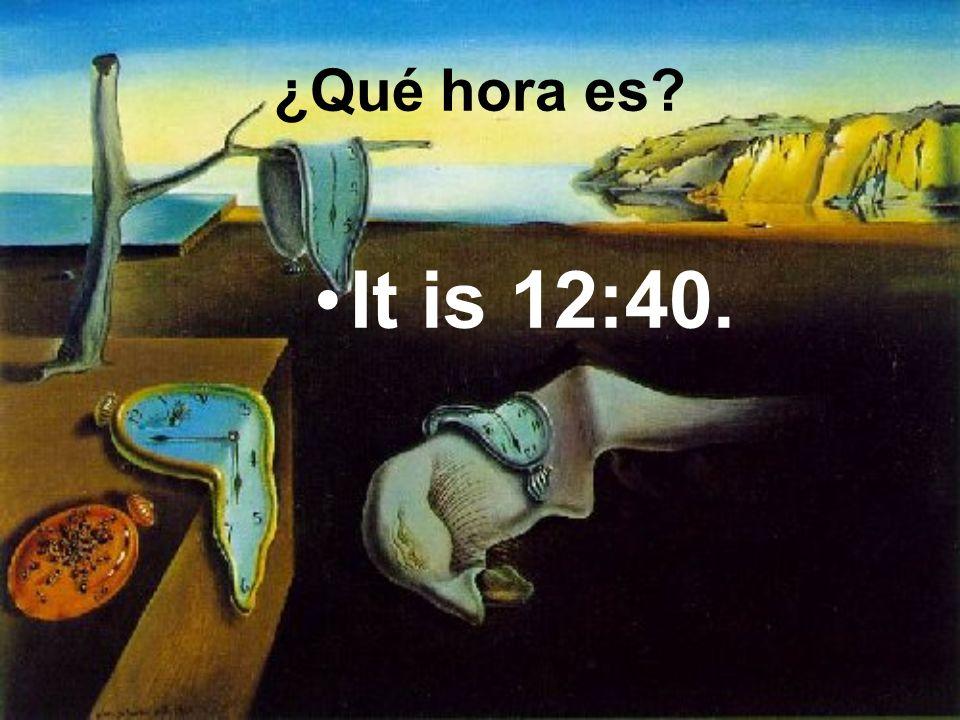 It is 12:40. ¿Qué hora es?
