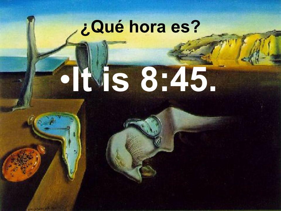 It is 8:45. ¿Qué hora es?