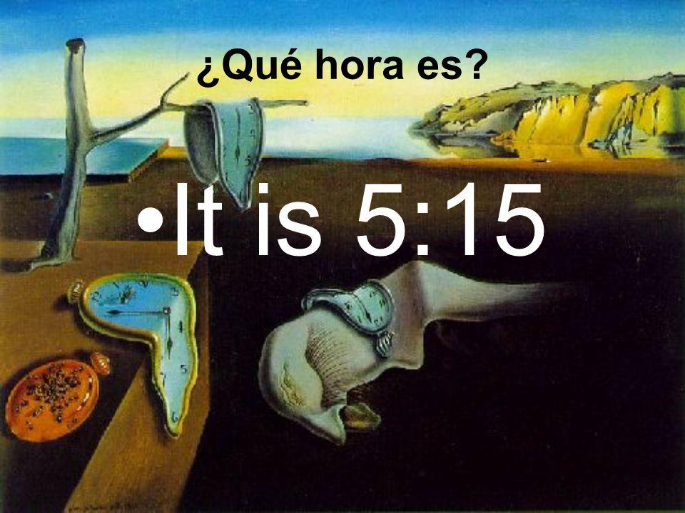Son las cinco y cuarto. ¿Qué hora es?