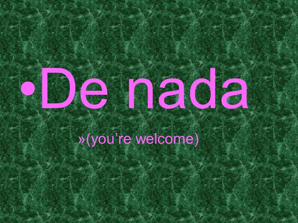 De nada »(youre welcome)