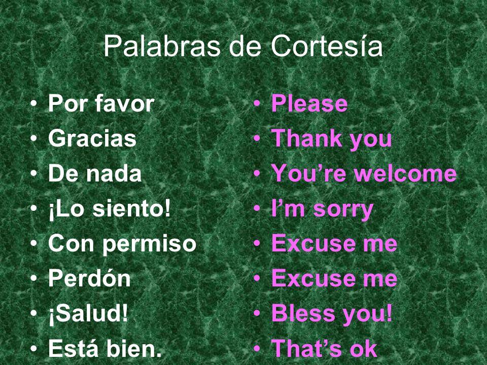 Palabras de Cortesía Por favor Gracias De nada ¡Lo siento! Con permiso Perdón ¡Salud! Está bien. Please Thank you Youre welcome Im sorry Excuse me Ble