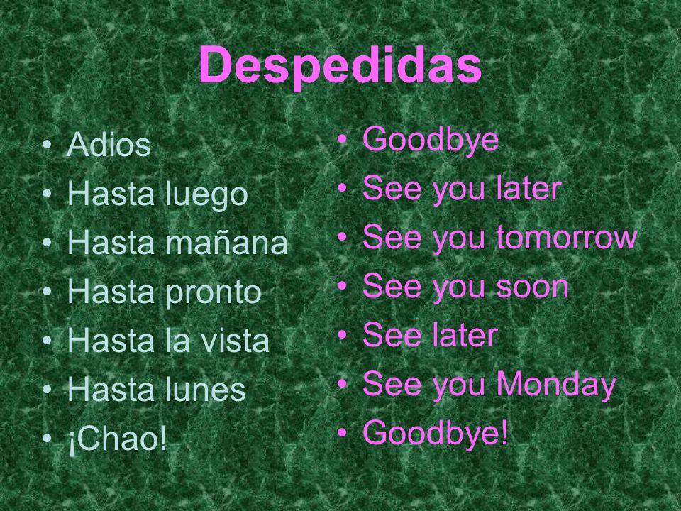 Despedidas Adios Hasta luego Hasta mañana Hasta pronto Hasta la vista Hasta lunes ¡Chao! Goodbye See you later See you tomorrow See you soon See later