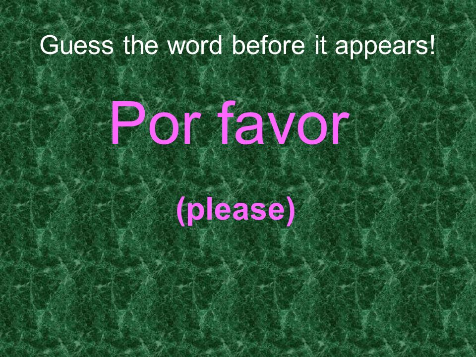 Guess the word before it appears! Por favor (please)