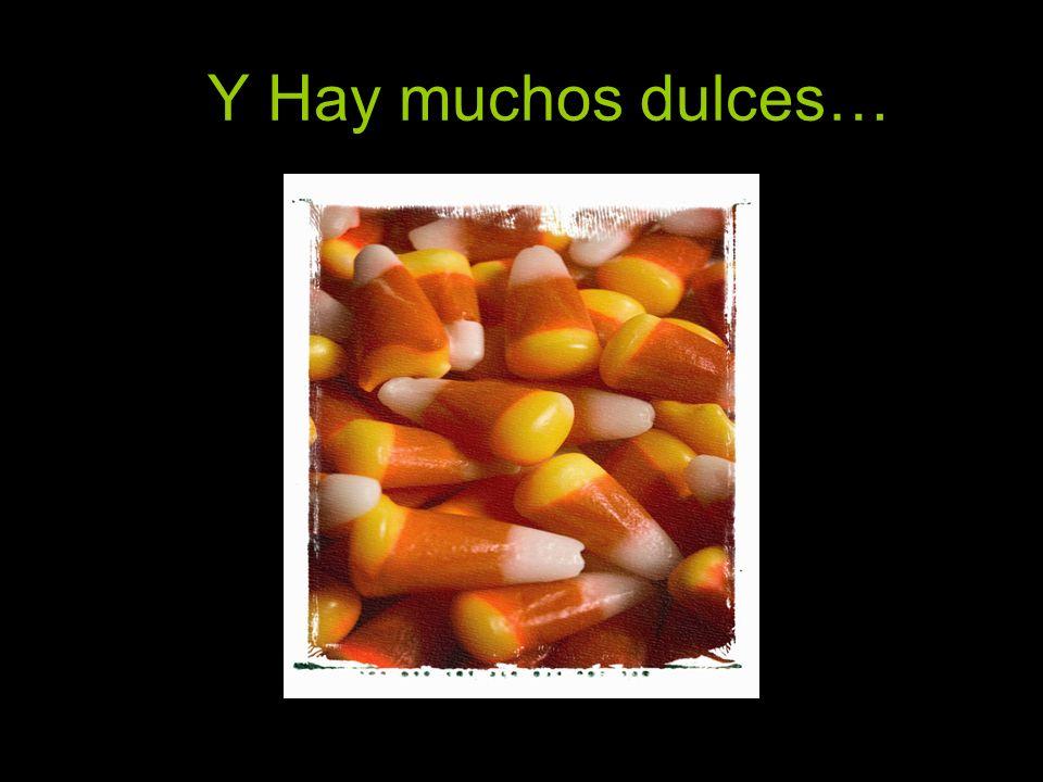Y Hay muchos dulces…