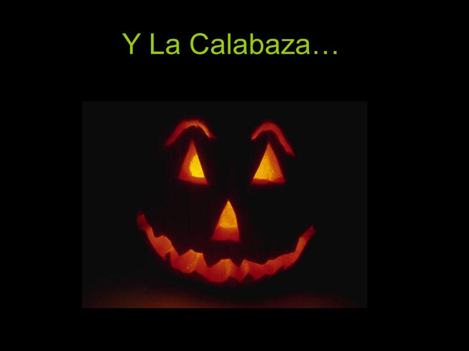 Y La Calabaza…