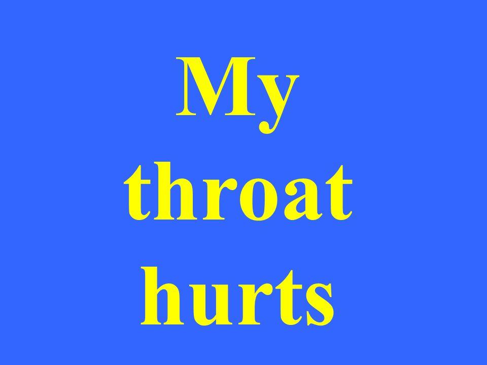 My throat hurts