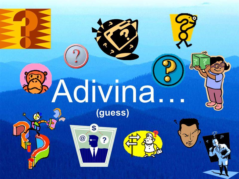 Adivina… (guess)