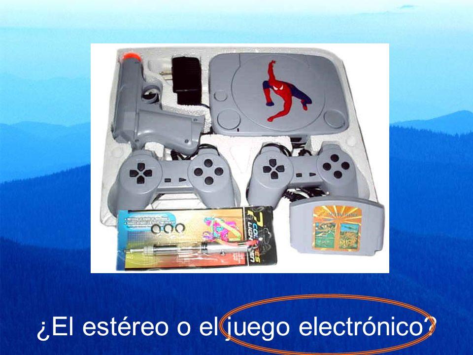 ¿El estéreo o el juego electrónico?