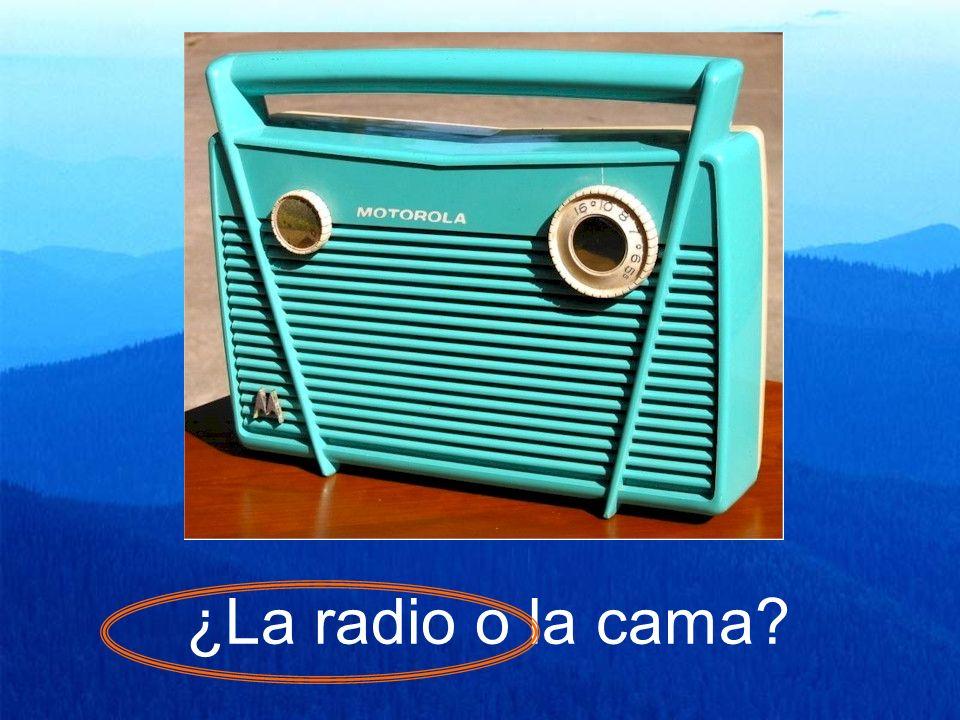¿La radio o la cama?