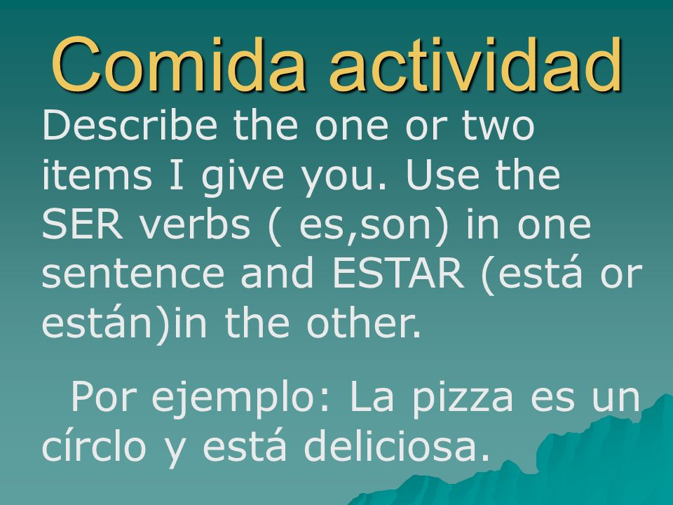 Comida actividad Describe the one or two items I give you.
