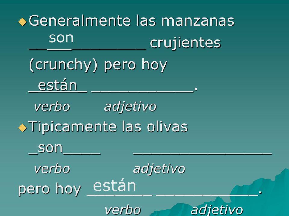 Generalmente las manzanas __ __ ________ crujientes Generalmente las manzanas __ __ ________ crujientes (crunchy) pero hoy _están_ ___________.