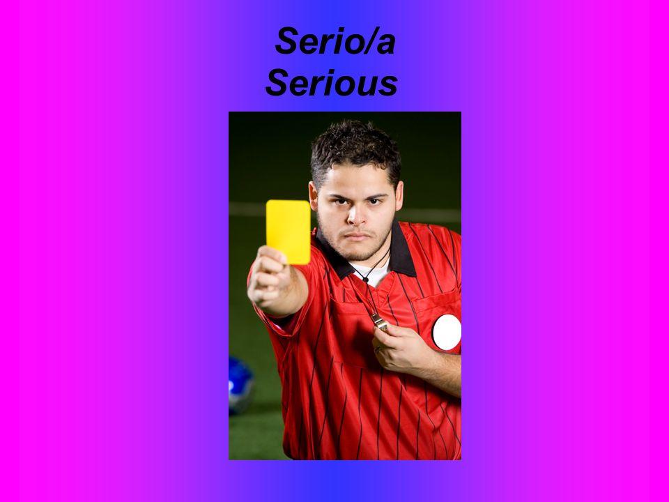 Serio/a Serious