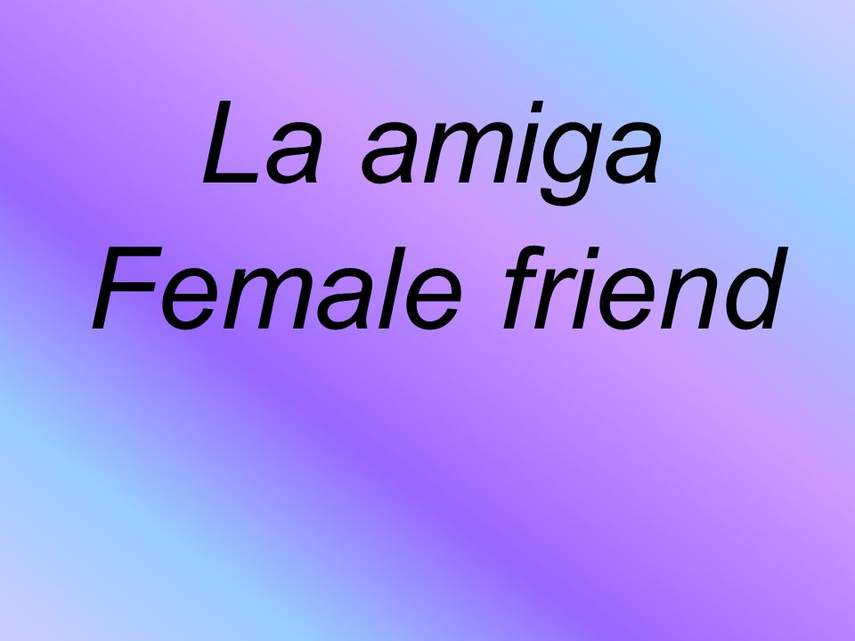 La amiga Female friend