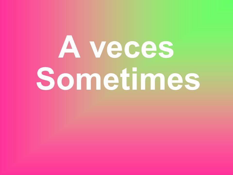 A veces Sometimes