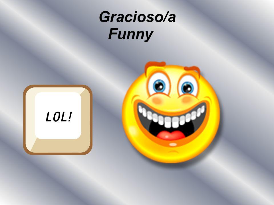 Gracioso/a Funny