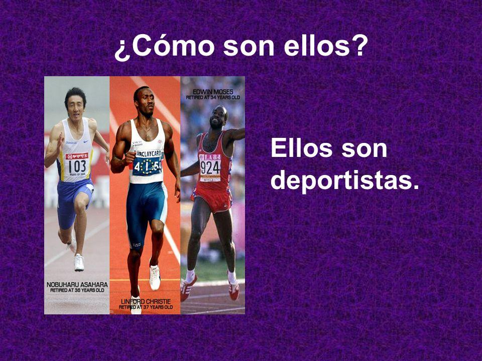 ¿Cómo son ellos? Ellos son deportistas..