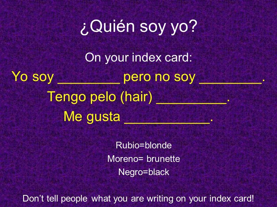 ¿Quién soy yo. On your index card: Yo soy ________ pero no soy ________.