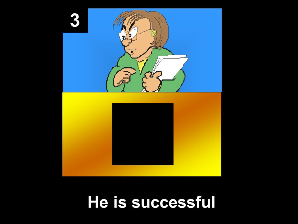 3 He is successful