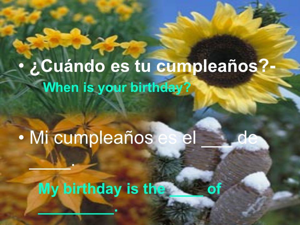 ¿ Cuándo es tu cumpleaños ?- Mi cumpleaños es el ___ de ____.