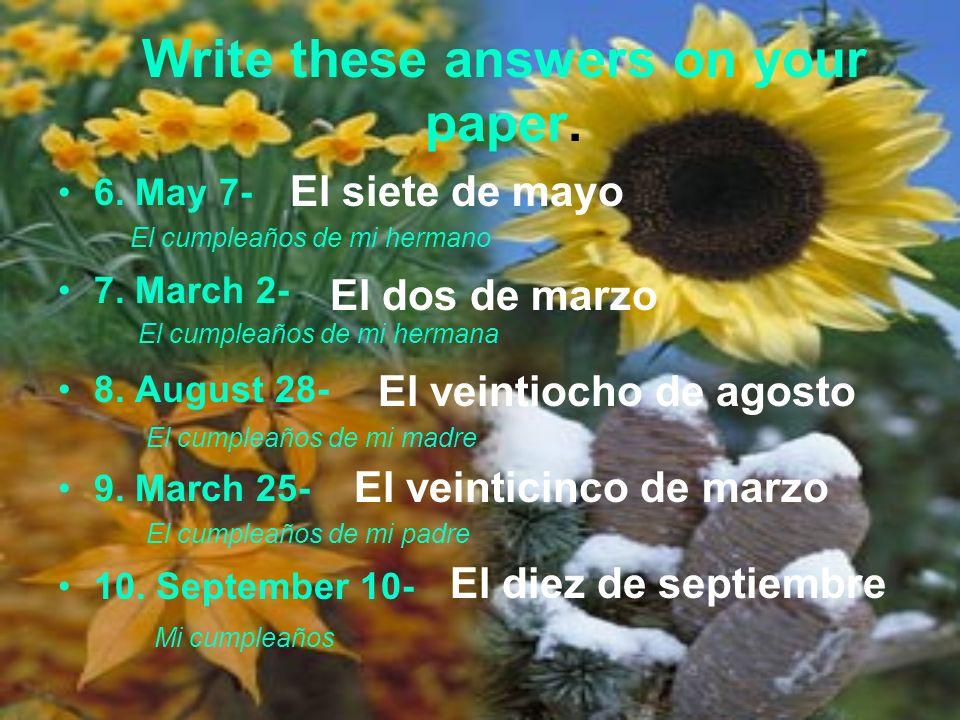 Write these answers on your paper.1. el veintitrés de octubre- 2.
