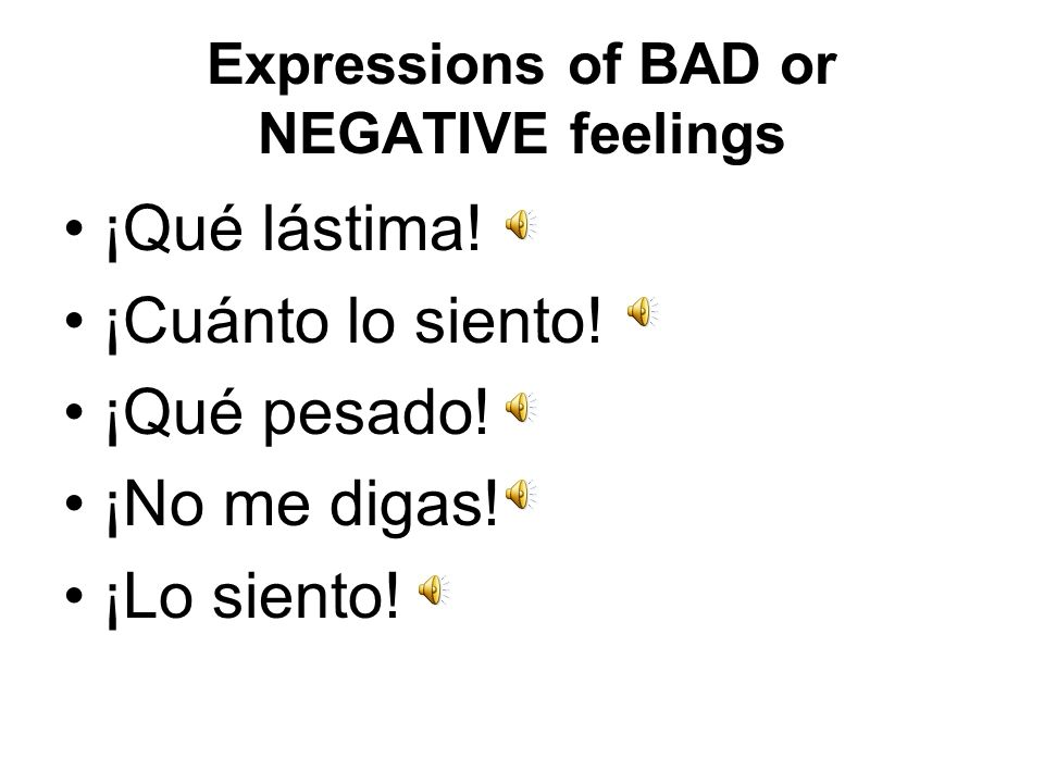 Expressions of GOOD or Positive Feelings ¡Me alegro! ¡Estoy feliz! ¡Estupendo! ¡Genial! ¡Fenomenal! ¡Es una buena idea!