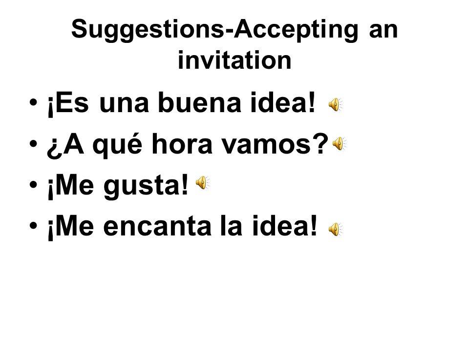 SUGGESTIONS-Declining an invitation No me interesa Estoy (enfermo). Estoy (ocupado). Va a llover mis padres no me permiten Hace mal tiempo No tengo di